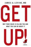 Book Cover Image. Title: Get Up!:  Why Your Chair is Killing You and What You Can Do About It, Author: James A. Levine