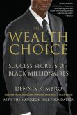 Book Cover Image. Title: The Wealth Choice:  Success Secrets of Black Millionaires, Author: Dennis Kimbro