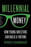 Book Cover Image. Title: Millennial Money:  How Young Investors Can Build a Fortune, Author: Patrick O'Shaughnessy