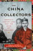 Book Cover Image. Title: The China Collectors:  America's Century-Long Hunt for Asian Art Treasures, Author: Karl E. Meyer