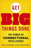 Book Cover Image. Title: Get Big Things Done:  The Power of Connectional Intelligence, Author: Erica Dhawan
