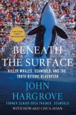 Book Cover Image. Title: Beneath the Surface:  Killer Whales, SeaWorld, and the Truth Beyond Blackfish, Author: John Hargrove