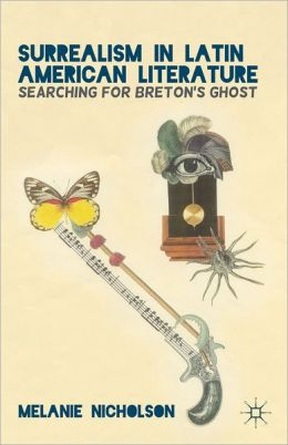 Surrealism in Latin American Literature: Searching for Breton's Ghost