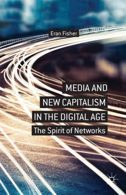 Media and New Capitalism in the Digital Age: The Spirit of Networks