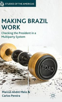 Making Brazil Work: Checking the President in a Multiparty System