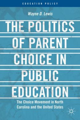 The Politics of Parent Choice in Public Education: The Choice Movement in North Carolina and the United States
