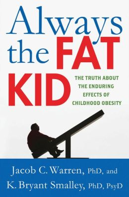 Always the Fat Kid: The Truth About the Enduring Effects of Childhood Obesity