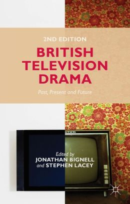 British Television Drama: Past, Present and Future