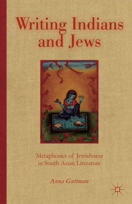 Writing Indians and Jews: Metaphorics of Jewishness in South Asian Literature