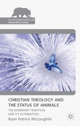 Christian Theology and the Status of Animals: The Dominant Tradition and Its Alternatives