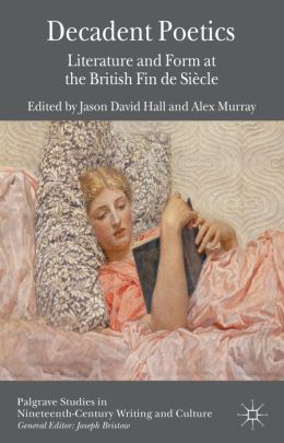 Decadent Poetics: Literature and Form at the British Fin de Siecle