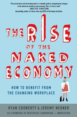 The Rise of the Naked Economy: How to Benefit from the Changing Workplace