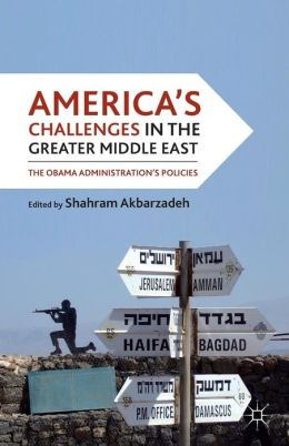 America's Challenges in the Greater Middle East: The Obama Administration's Policies