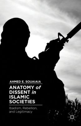 Anatomy of Dissent in Islamic Societies: Ibadism, Rebellion, and Legitimacy
