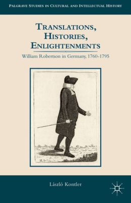 Translations, Histories, Enlightenments: William Robertson in Germany, 1760-1795