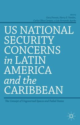 US National Security Concerns in Latin America and the Caribbean: The Concept of Ungoverned Spaces and Failed States