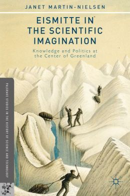 Eismitte in the Scientific Imagination: Knowledge and Politics at the Center of Greenland