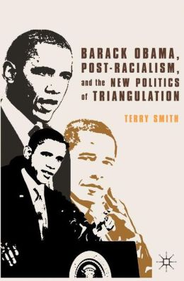 Barack Obama, Post-Racialism, and the New Politics of Triangulation