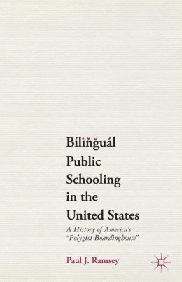 Bilingual Public Schooling in the United States: A History of America's