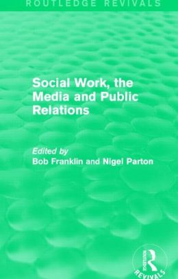 Social Work, the Media and Public Relations (Routledge Revivals)
