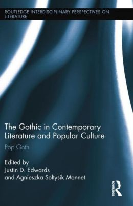 The Gothic in Contemporary Literature and Popular Culture: Pop Goth