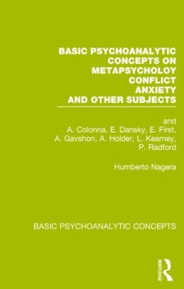 Basic Psychoanalytic Concepts on Metapsychology, Conflicts, Anxiety and Other Subjects