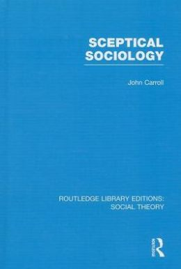 Sceptical Sociology (RLE Social Theory)