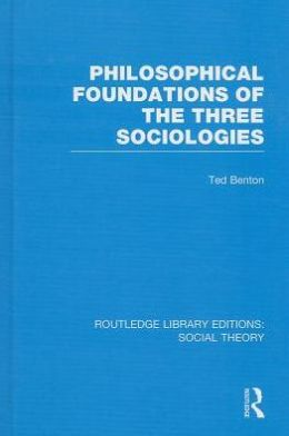 Philosophical Foundations of the Three Sociologies (RLE Social Theory)
