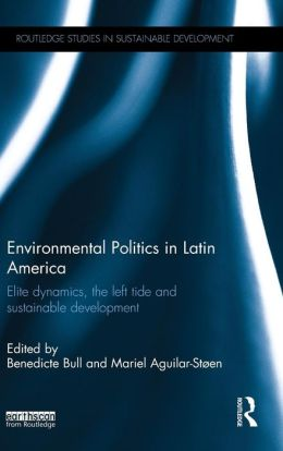 Environmental Politics in Latin America: Elite dynamics, the left tide and sustainable development