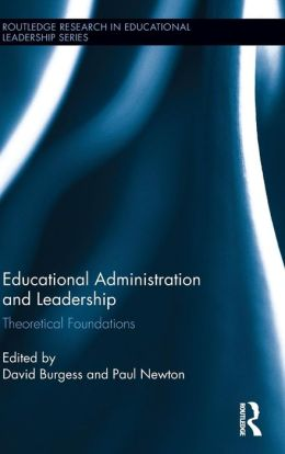 Educational Administration and Leadership: Theoretical Foundations