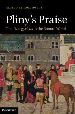 Pliny's Praise: The Panegyricus in the Roman World