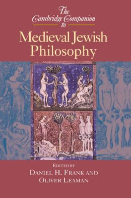 The Cambridge Companion to Medieval Jewish Philosophy