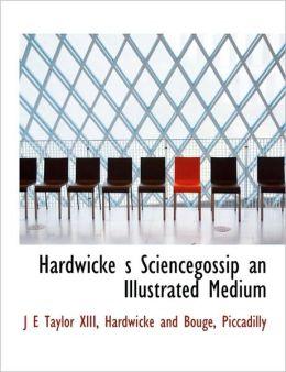 Hardwicke S Sciencegossip an Illustrated Medium