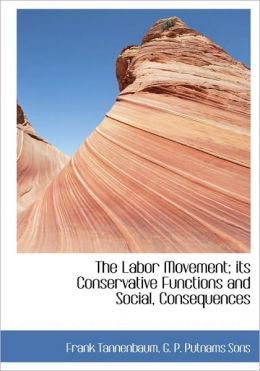 The Labor Movement; its Conservative Functions and Social, Consequences