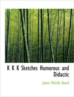K K K Sketches Humorous and Didactic