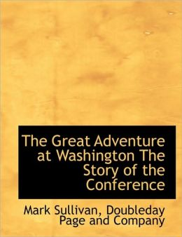 The Great Adventure at Washington The Story of the Conference