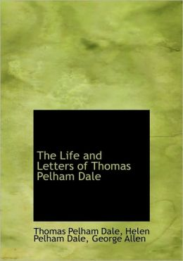 The Life and Letters of Thomas Pelham Dale