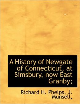A History of Newgate of Connecticut, at Simsbury, now East Granby;