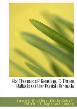 His Thomas of Reading, & Three Ballads on the Panish Armada