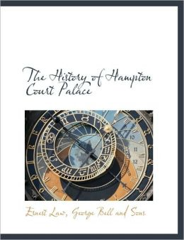 The History of Hampton Court Palace