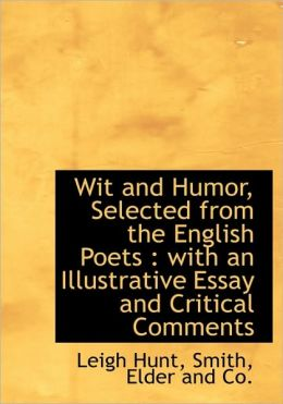 Wit and Humor, Selected from the English Poets: With an Illustrative Essay and Critical Comments