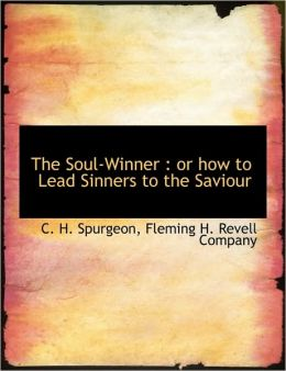 The Soul-Winner: or how to Lead Sinners to the Saviour