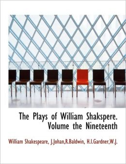 The Plays of William Shakspere. Volume the Nineteenth