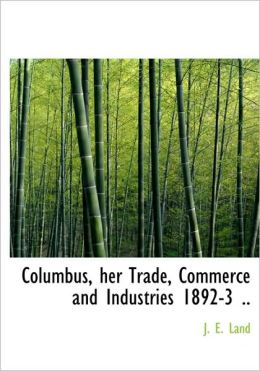 Columbus, her Trade, Commerce and Industries 1892-3 ..