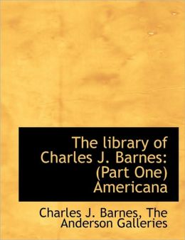 The Library of Charles J. Barnes: Part One Americana