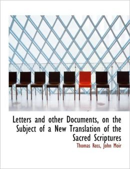 Letters and other Documents, on the Subject of a New Translation of the Sacred Scriptures