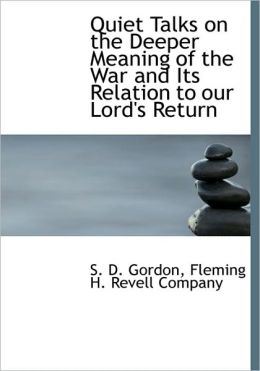 Quiet Talks on the Deeper Meaning of the War and Its Relation to our Lord's Return