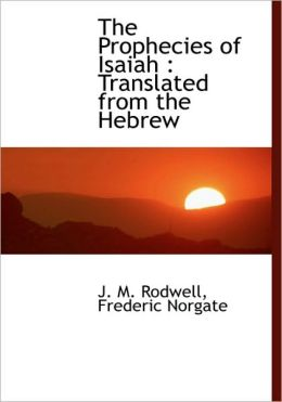 The Prophecies of Isaiah: Translated from the Hebrew