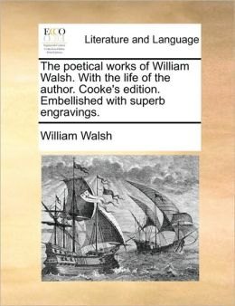 The poetical works of William Walsh. With the life of the author. Cooke's edition. Embellished with superb engravings.