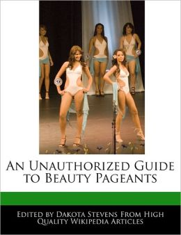 An Unauthorized Guide To Beauty Pageants